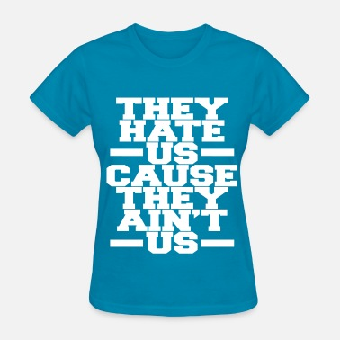 Bitchy Quotes They Hate Us Cause They Ain't Us - Women's T-Shirt