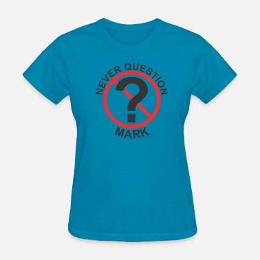Circle Slash Never Question Mark - Women's T-Shirt