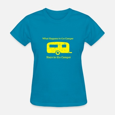 What A Camper What happens in the Camper, stays in the Camper. - Women's T-Shirt