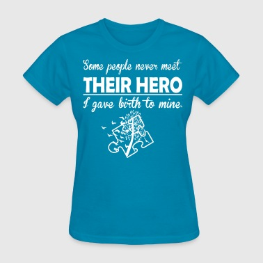 Some People Never Meet Their Hero Autism - Women's T-Shirt