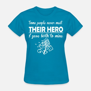 Meet Their Hero Some People Never Meet Their Hero Autism - Women's T-Shirt