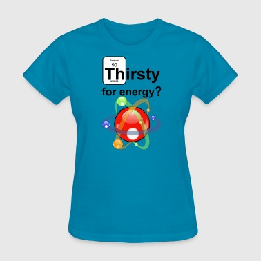 Thirsty - Women's T-Shirt