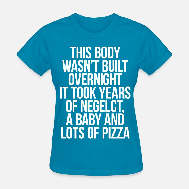 Baby T-Shirts - This Body Wasn't Built Overnight It Took Years Of - Women's T-Shirt turquoise
