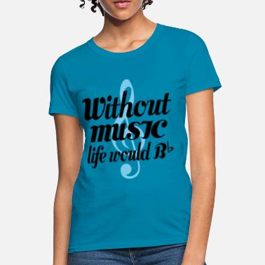 Music Funny Music Lover Quote - Women's T-Shirt