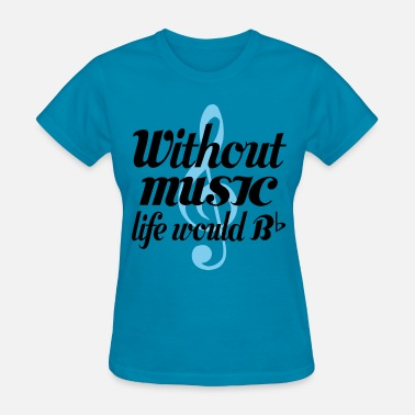 Music Is Life Funny Music Lover Quote - Women's T-Shirt
