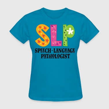 Speech Therapist SLP Speech-Language Pathologist - Women's T-Shirt