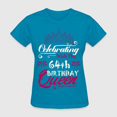 64th Birthday Celebrating With The 64th Birthday Queen - Women's T-Shirt