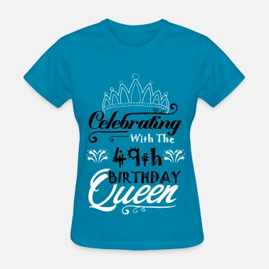 49th Birthday Celebrating With The 49th Birthday Queen - Women's T-Shirt