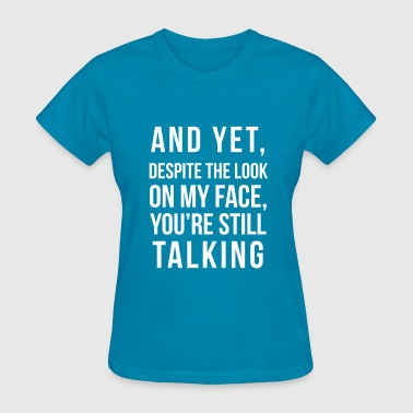 Look Face And yet, despite the look on my face - Women's T-Shirt