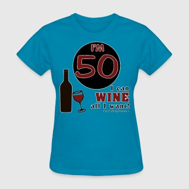 50th Birthday Wine All I Want - Women's T-Shirt