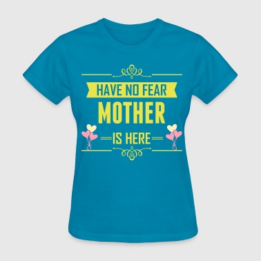 Have No Fear Mother Is Here - Women's T-Shirt
