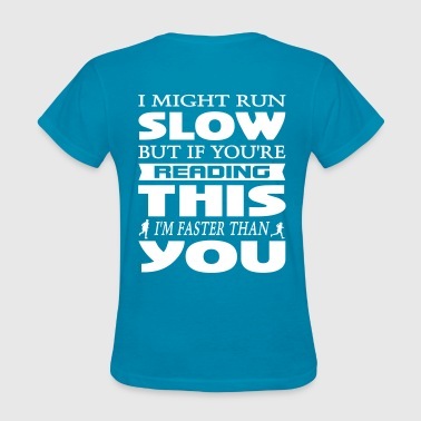 I Might Run Slow - Women's T-Shirt