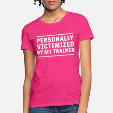 5b118d15 Personal trainer design funny tshirt. from $28.49 · Funny Personal Trainer  Personally victimized by my trainer - Women's ...