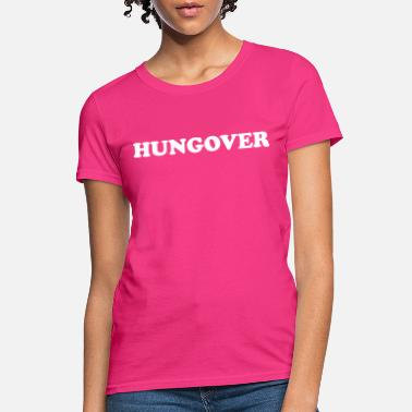 Hungover Hungover - Women's T-Shirt