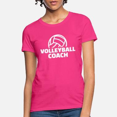3bb313af Volleyball Coach Volleyball coach - Women's T-Shirt