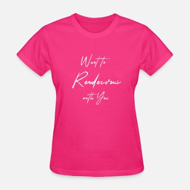 Date Rendezvous Want to Rendezvous with you - Women's T-Shirt