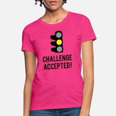 Accepted Challenge Accepted! - Women's T-Shirt