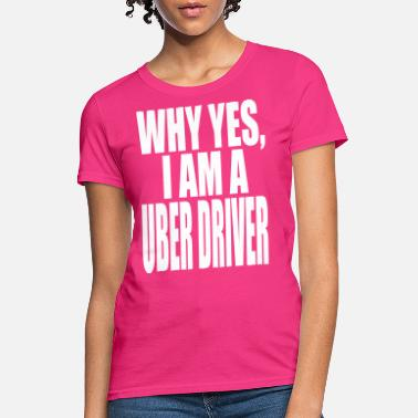 Vh1 WHY YES I AM A  UBER DRIVER - Women's T-Shirt