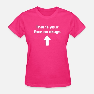Drug Face This is your face on drugs - Women's T-Shirt