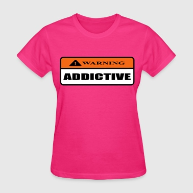 addictive - Women's T-Shirt
