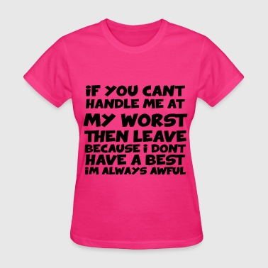 If You Can't Handle Me At My Worst Then Leave - Women's T-Shirt