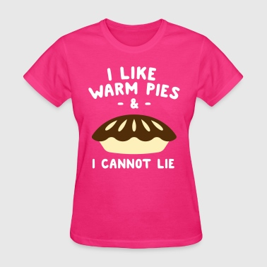 I like warm pies and I cannot lie - Women's T-Shirt