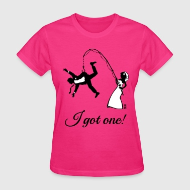 I Got One! (Bride / Bachelorette / Hen Party) - Women's T-Shirt