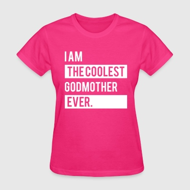 I Am the Coolest Godmother Ever - Women's T-Shirt