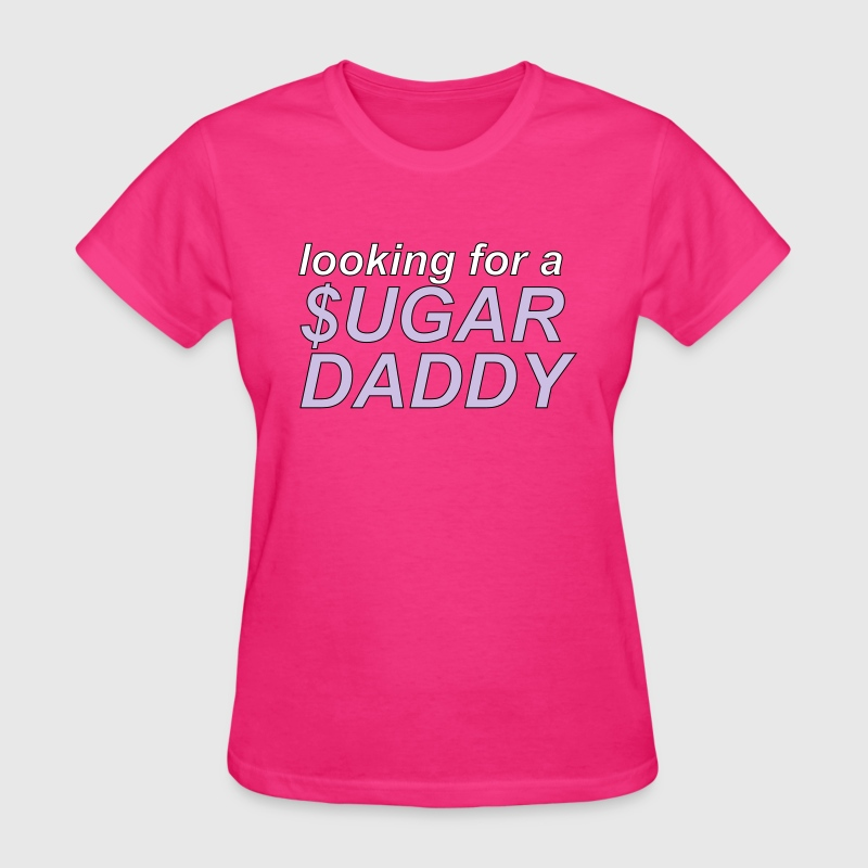 Looking for a sugar daddy - Women's T-Shirt