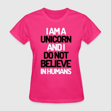 I Am A Unicorn  - Women's T-Shirt