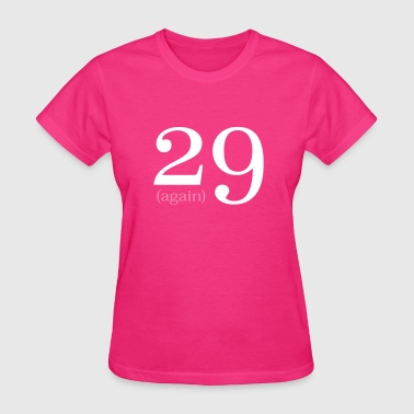 29 Again Birthday design - Women's T-Shirt