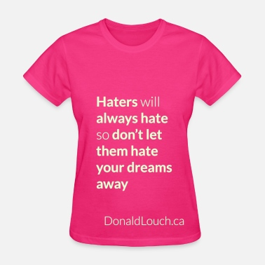About Haters Women: Glow In The Dark Hater (Quote) T-Shirt - Women's T-Shirt