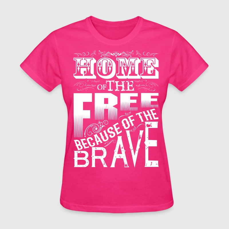 HOME OF THE FREE BECAUSE OF THE BRAVE - Women's T-Shirt