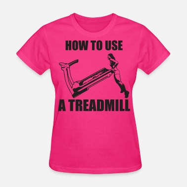 Deadlifting How To Use A Treadmill (Girl Deadlift) - Women's T-Shirt