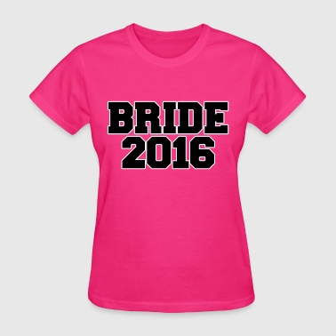 Bride to be 2016 team bride  - Women's T-Shirt