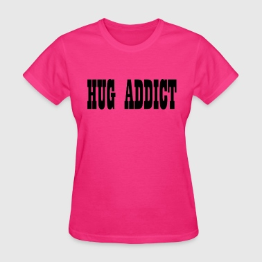 HUG ADDICT - Women's T-Shirt