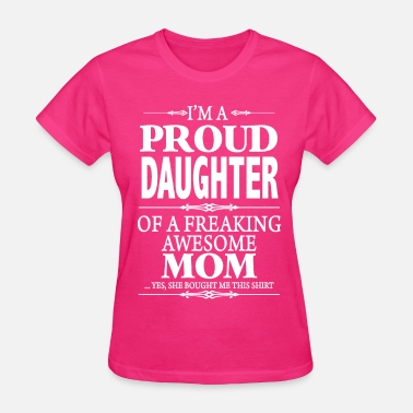 Awesome Dad I'm A Proud Daughter Of A Freaking Awesome Mom  - Women's T-Shirt