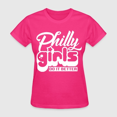 Philly Girls Do It Better - Women's T-Shirt