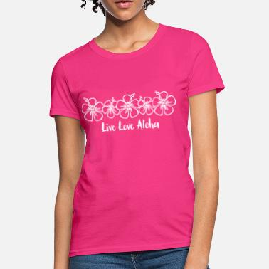 aab2f944 Hawaiian Sayings Live Love Aloha WHT - Women's T-Shirt. Women's T-Shirt