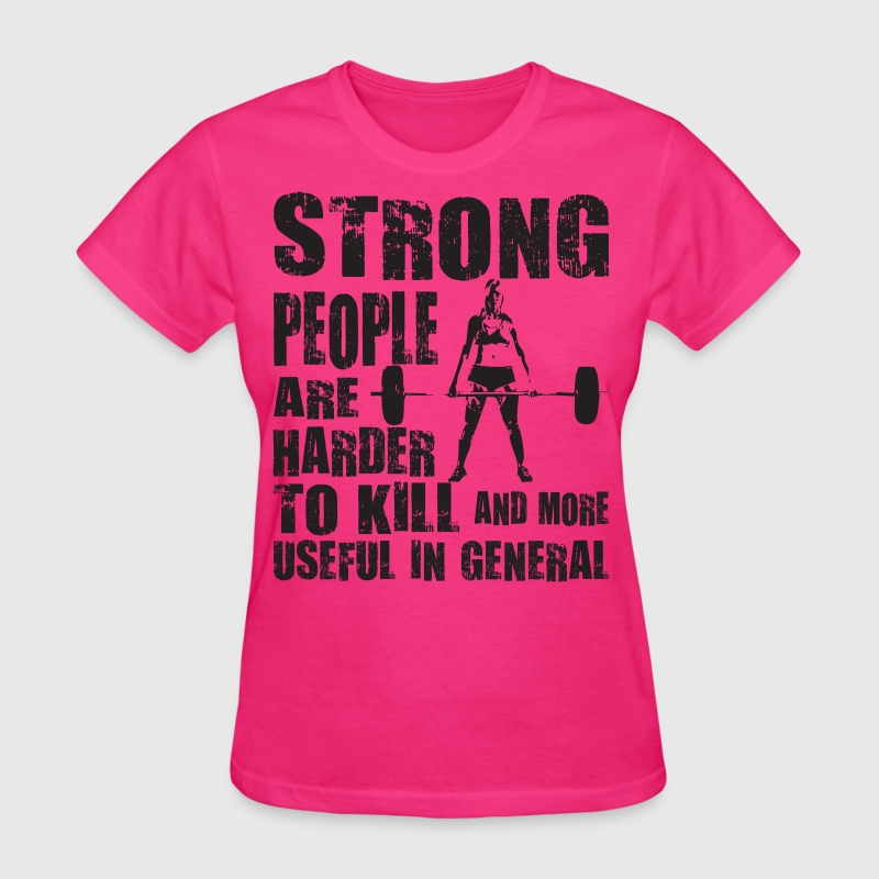 Strong People Are Harder To Kill - Women's T-Shirt