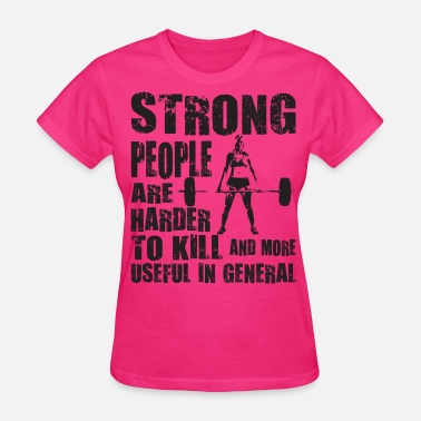 Strong People Are Harder To Kill Strong People Are Harder To Kill - Women's T-Shirt