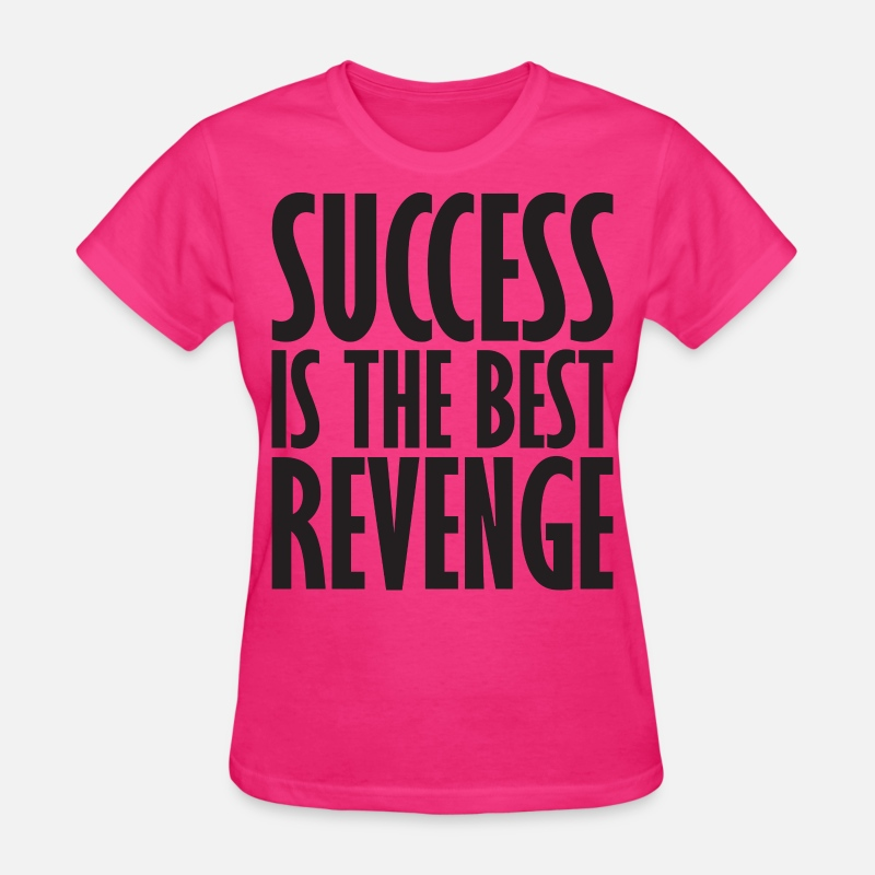 Success T-Shirts - Success Is The Best Revenge - Women's T-Shirt fuchsia
