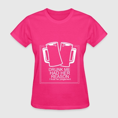 Cute Drinking Quotes Drunk me had her reasons funny tshirt - Women's T-Shirt