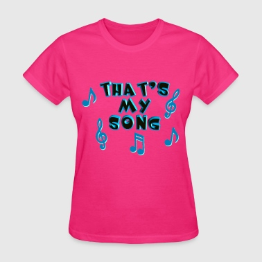 That's My Song - Women's T-Shirt
