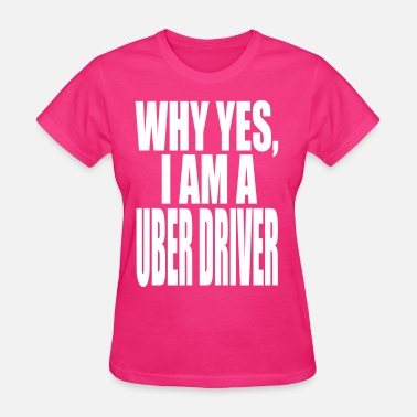 Ube WHY YES I AM A  UBER DRIVER - Women's T-Shirt