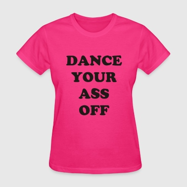 Dance Your Ass Off  - Women's T-Shirt