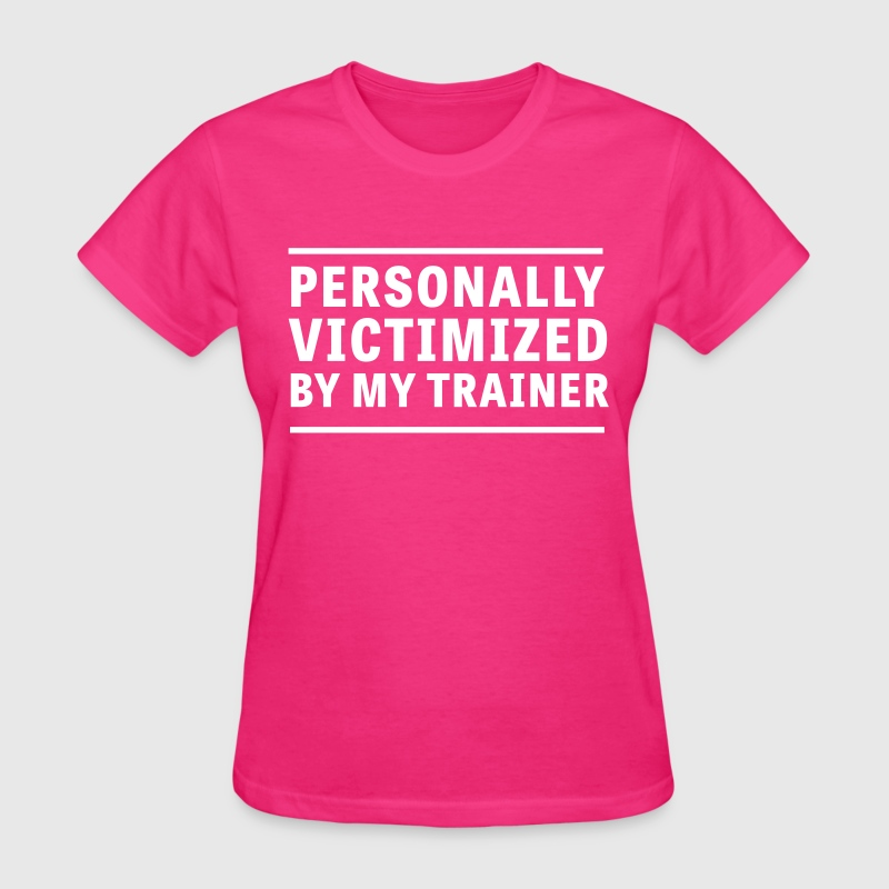 Personally victimized by my trainer - Women's T-Shirt