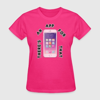 There's an APP for that - Women's T-Shirt