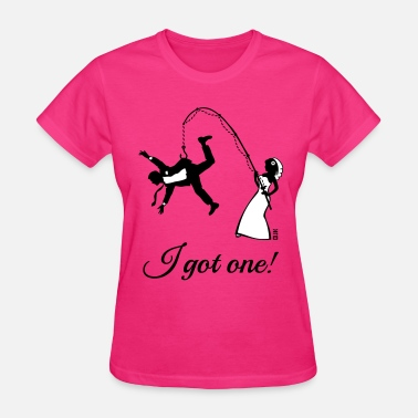Bride To Be I Got One! (Bride / Bachelorette / Hen Party) - Women's T-Shirt