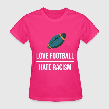 Hate Football Love Football, Hate Racism - Women's T-Shirt